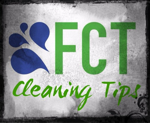 FCT Cleaning Tips and Tricks